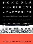 Schools into Fields and Factories: Anarchists, the Guomindang, and the National Labor University in Shanghai, 1927–1932 by Ming K. Chan