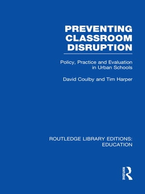 Preventing Classroom Disruption (RLE Edu O) Policy,  Practice and Evaluation in Urban Schools