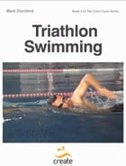 Triathlon Swimming: Including training sessions for event preparation, stroke adaptations, front crawl turns and video c by Mark Durnford