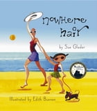 Nowhere Hair: Explain your cancer and hair loss to kids by Sue Glader