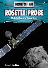 Rosetta Probe: A Robot's Mission to Catch a Comet