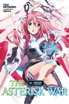 The Asterisk War, Vol. 1 (light novel): Encounter with a Fiery Princess by Yuu Miyazaki