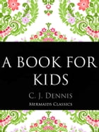 A Book For Kids by C.J. Dennis
