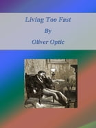 Living Too Fast by Oliver Optic