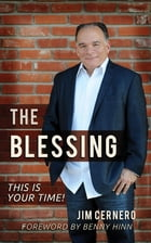 The Blessing: This is Your Time! by Jim Cernero