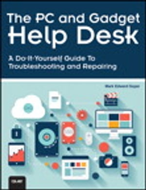 The PC and Gadget Help Desk A Do-It-Yourself Guide To Troubleshooting and Repairing