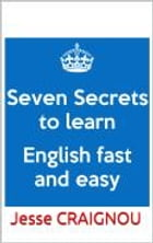 Seven Secrets To Learning English Fast and Easy by Jesse CRAIGNOU