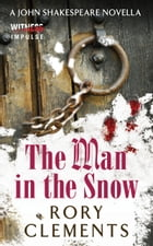 The Man in the Snow: A John Shakespeare Novella by Rory Clements