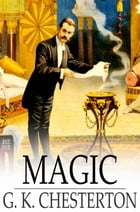 Magic: A Fantastic Comedy by G. K. Chesterton
