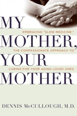 Book My Mother, Your Mother: What to Expect As Parents Age by Dennis McCullough