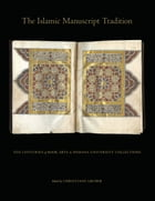 The Islamic Manuscript Tradition: Ten Centuries of Book Arts in Indiana University Collections by Edited by Christiane Gruber