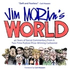 Jim Morin's World: 40 Years of Social Commentary From A Two-Time Pulitzer Prize-Winning Cartoonist by Jim Morin