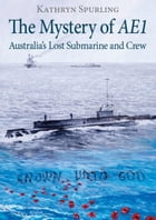 The Mystery of AE1: Australia's lost submarine and crew by Kathryn Spurling