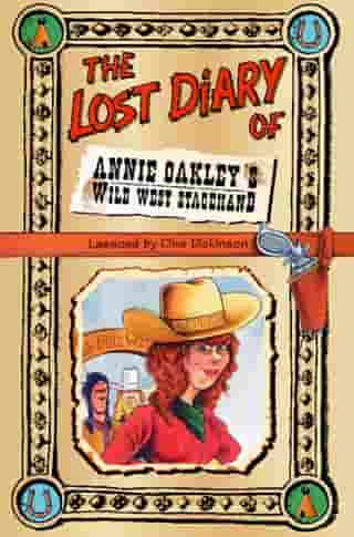 The Lost Diary of Annie Oakley's Wild West Stagehand by Clive Dickinson