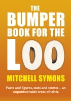The Bumper Book For The Loo: Facts and figures, stats and stories – an unputdownable treat of trivia by Mitchell Symons