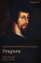 Calvin on Prayer: Institutes of the Christian Religion, Book Third, Chapter XX by John Calvin