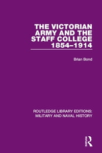 The Victorian Army and the Staff College 1854-1914