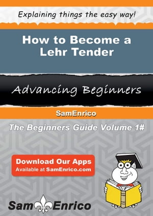 How to Become a Lehr Tender: How to Become a Lehr Tender by Eleanore Kraft