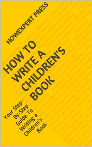 How to Write a Children's Book: Your Step-By-Step Guide To Writing Children?s Book