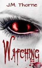 Watching by J M Thorne