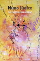 The Cartography of Being: Selected Poems 1967 – 2005 by Nuno Júdice