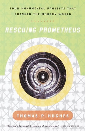 Rescuing Prometheus Four Monumental Projects that Changed Our World
