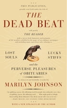 The Dead Beat: Lost Souls, Lucky Stiffs, and the Perverse Pleasures of Obituaries by Marilyn Johnson