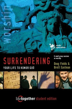 Surrendering Your Life for God's Pleasure Six Sessions on Worship