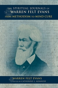 The Spiritual Journals of Warren Felt Evans: From Methodism to Mind Cure