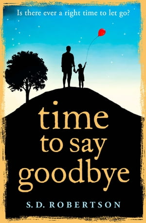 Time to Say Goodbye: a heartbreaking novel about a father?s love for his daughter