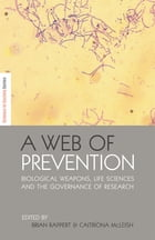 A Web of Prevention: Biological Weapons, Life Sciences and the Governance of Research