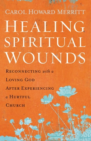Healing Spiritual Wounds Reconnecting with a Loving God After Experiencing a Hurtful Church