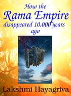 How the Rama Empire disappeared 10,000 years ago: 3 magical tales from the Ramayana by Lakshmi Hayagriva