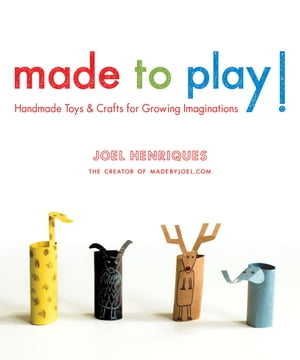 Made to Play! Handmade Toys and Crafts for Growing Imaginations