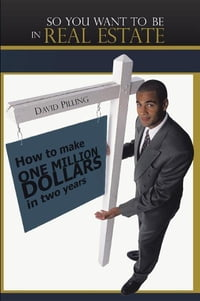 So You Want To Be In Real Estate: How to make one million dollars in two years
