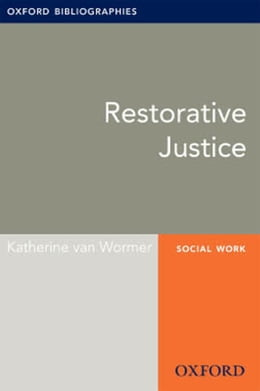 Book Restorative Justice: Oxford Bibliographies Online Research Guide by Katherine van Wormer