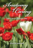 Anatomy of Caring: Insights on Faith from a Caregiver and a Patient by Christine and Lawrence Green