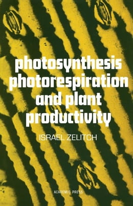 Book Photosynthesis, Photorespiration, And Plant Productivity by Zelitch, Israel