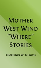 Mother West Wind Where Stories (Illustrated) by Thornton W. Burgess