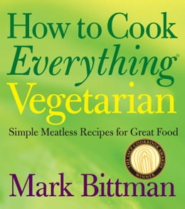 Book How to Cook Everything Vegetarian: Simple Meatless Recipes for Great Food by Mark Bittman