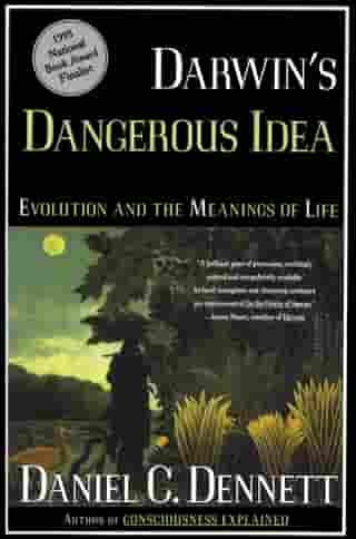 Darwin's Dangerous Idea: Evolution and the Meaning of Life by Daniel C. Dennett