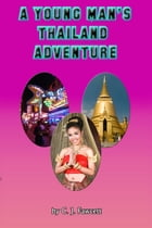 A Young Man's Thailand Adventure by C. J. Fawcett