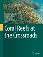 Coral Reefs at the Crossroads by Dennis K. Hubbard
