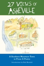 27 Views of Asheville: A Mountain Town in Prose & Poetry by Eno Publishers