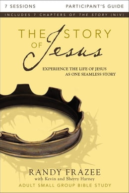Book The Story of Jesus Participant's Guide: Experience the Life of Jesus as One Seamless Story by Randy Frazee