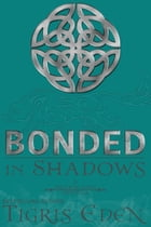 Bonded In Shadows: #2.5 by Tigris Eden