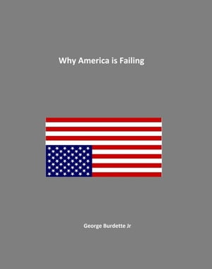 Why America Is Failing by George Burdette Jr