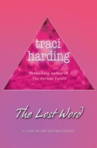 The Lost Word by Traci Harding