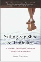 Sailing My Shoe to Timbuktu: A Woman's Adventurous Search for Family, Spirit, and Love by Joyce Thompson