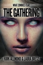 What Zombies Fear 3: The Gathering by Kirk Allmond
